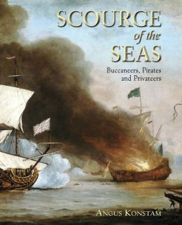 Scourge of the Seas: Buccaneers, Pirates and Privateers