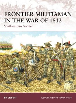 Frontier Militiaman in the War of 1812: Southwestern Frontier