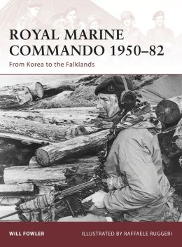 Royal Marine Commando 1950-82: From Korea to the Falklands