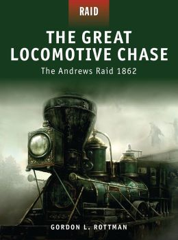 The Great Locomotive Chase: The Andrew's Raid 1862