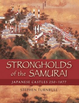 Strongholds of the Samurai: Japanese Castles 250-1877