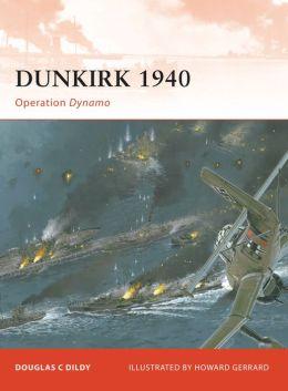 Dunkirk 1940: Operation Dynamo Doug Dildy, Howard Gerrard