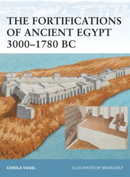 The Fortifications of Ancient Egypt 3000-1780 BC