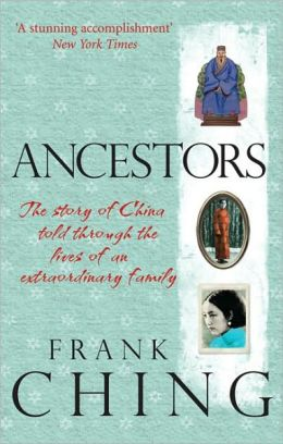 Ancestors: The Story of China Told through the Lives of an Extraordinary Family