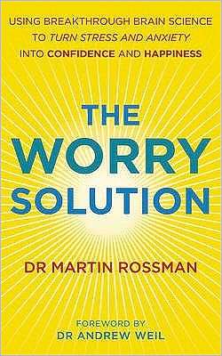 Worry Solution: Using Breakthrough Brain Science to Turn Stress and Anxiety Into Confidence and Happiness