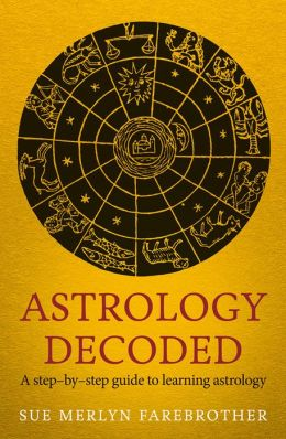 Astrology Decoded: A Step-by-Step Guide to Learning Astrology