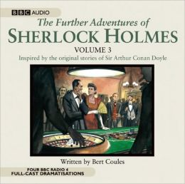 The Further Adventures of Sherlock Holmes, vol. 3: A BBC Full-Cast Radio Drama