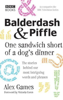 Balderdash and Piffle: One Sandwich Short of a Dog's Dinner