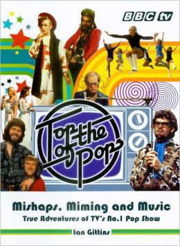 Top of the Pops: Mishaps, Miming, and Music - True Adventures of TV's No. 1 Pop Show