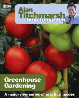Alan Titchmarsh How to Garden: Greenhouse Gardening
