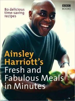 Ainsley Harriott's Fresh and Fabulous Meals in Minutes: 80 Delicious Time-Saving Recipes