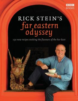 Rick Stein's Far Eastern Odyssey: 150 New Recipes Evoking the Flavours of the Far East