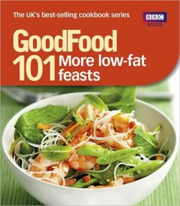 Good Food: 101 More Low-Fat Feasts: Triple-Tested Recipes