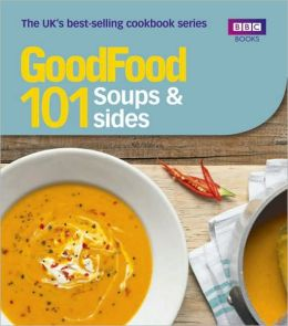 Good Food: 101 Soups & Sides: Triple-Tested Recipes