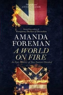 A World on Fire: The Epic History of the British in the American Civil War. by Amanda Foreman