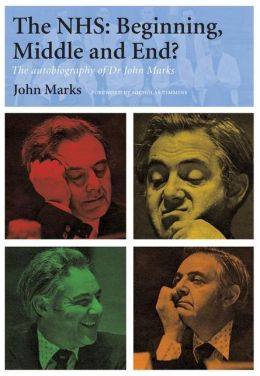 The NHS: Beginning, Middle and End?: The Autobiography of Dr. John Marks