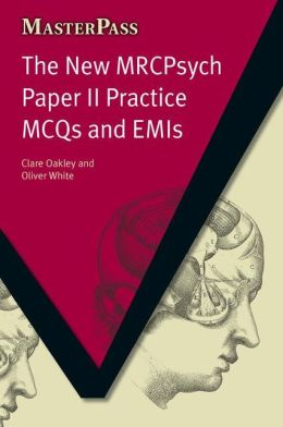 New MRCPsych Paper II Practice MCQs and EMIs