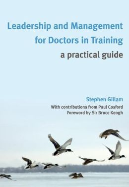 Leadership and Management for Doctors in Training: A Practical Guide