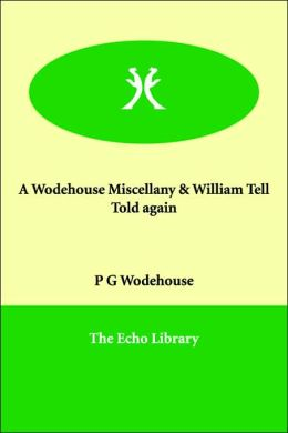 A Wodehouse Miscellany / William Tell Told Again