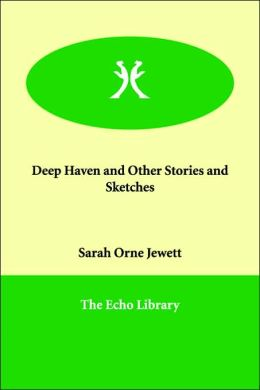 Deephaven and Other Stories and Sketches