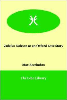 Zuleika Dobson or an Oxford Love Story