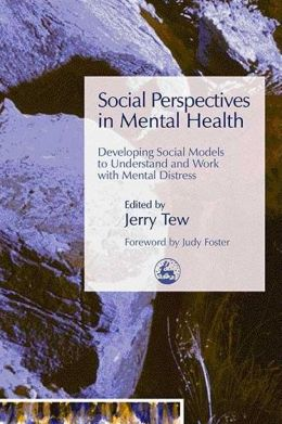 Social Perspectives in Mental Health: Developing Social Models to Understand and Work with Mental Distress