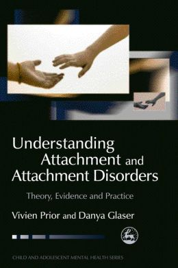 Understanding Attachment and Attachment Disorders: Theory, Evidence and Practice