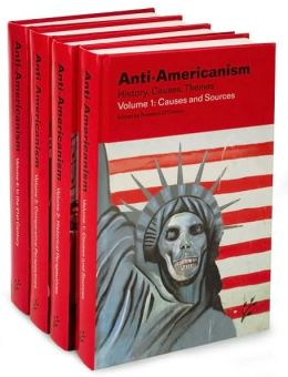 Anti-Americanism [4 volumes]: History, Causes, Themes