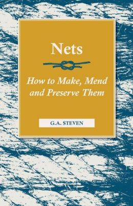 Nets: How To Make, Mend and Preserve Them