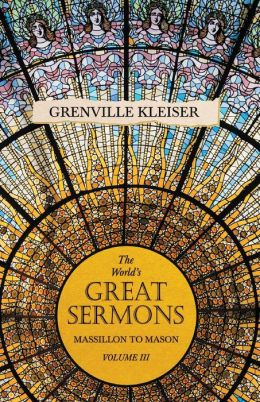 The World's Great Sermons - Vol Iii: Massillon To Mason