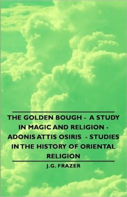 The Golden Bough - A Study In Magic And Religion - Adonis Attis Osiris - Studies In The History Of Oriental Religion