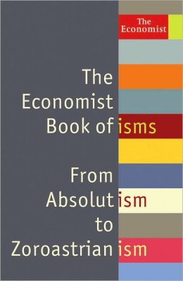 The Economist Book of isms: From Absolutism to Zoroastrianism