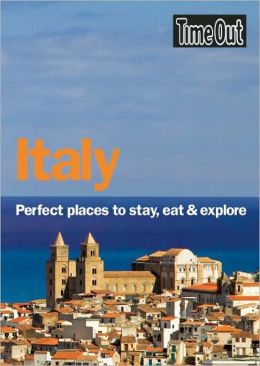 Time Out Italy: Perfect Places to Stay, Eat, and Explore