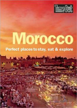 Time Out Morocco: Perfect Places to Stay, Eat and Explore