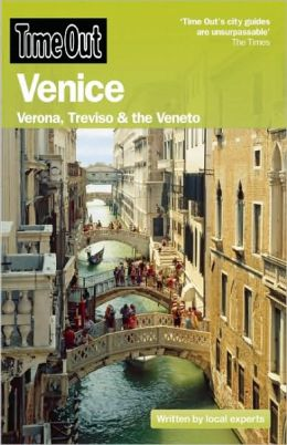 Time Out Venice: Verona, Treviso, and the Veneto (Time Out Guides) Editors of Time Out