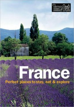 Time Out France: Perfect Places to Stay, Eat and Explore