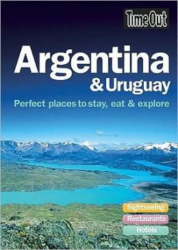 Time Out Argentina and Uruguay: Perfect Places to Stay, Eat and Explore