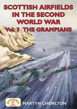 Scottish Airfields in the Second World War: Vol 3: the Grampians