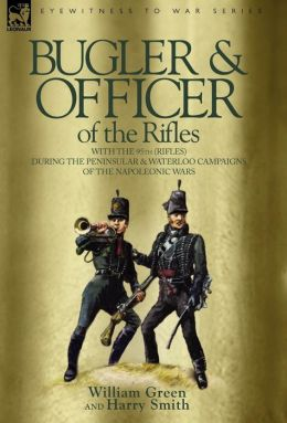 Bugler & Officer Of The Rifles-With The 95th Rifles During The Peninsular & Waterloo Campaigns Of The Napoleonic Wars