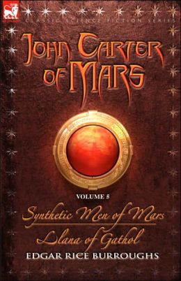 John Carter of Mars Volume 5: Synthetic Men of Mars and Llana of Gathol