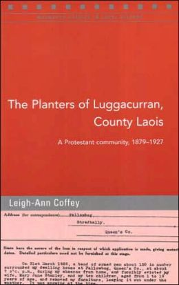 The Planters of Luggacurran: The Experiences of a Protestant Community in Queen's County, 1869-1939