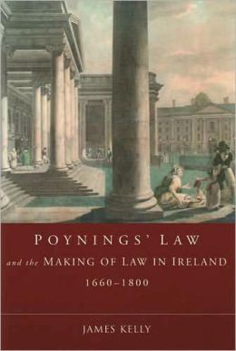 Poyning's Law and the Making of Law in Ireland, 1660-1800: Monitoring the Constitution