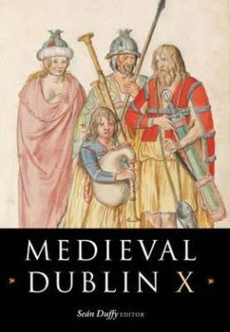 Medieval Dublin X: Proceedings of the Friends of Medieval Dublin Symposium 2008