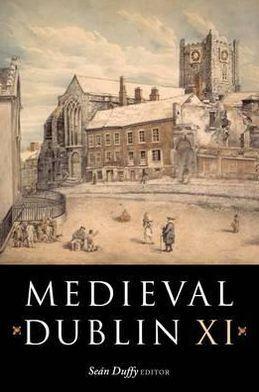 Medieval Dublin XI: Proceedings of the Friends of Medieval Dublin Symposium 2009
