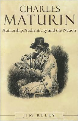 Charles Maturin: Authorship, Authenticity and the Nation