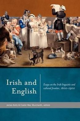 Irish and English: Essays on the Irish Linguistic and Cultural Frontier, 1600-1900