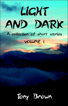 Light and Dark - A Collection of Short Stories