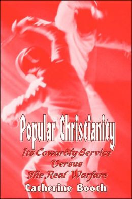 Popular Christianity - its Cowardly Service vs the Real Warfare