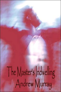 The Master's Indwelling (Andrew Murray Christian Classics)