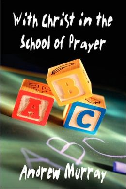 With Christ in the School of Prayer (Andrew Murray Christian Classics)